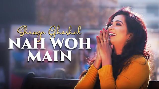 Nah Woh Main Song Lyrics – Shreya Ghosha
