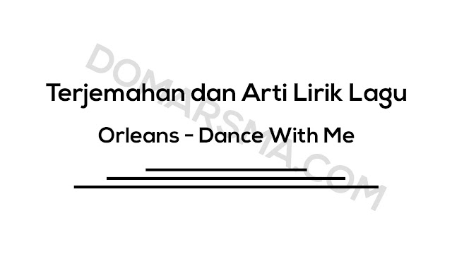 Terjemahan dan Arti Lirik Lagu Orleans - Dance With Me