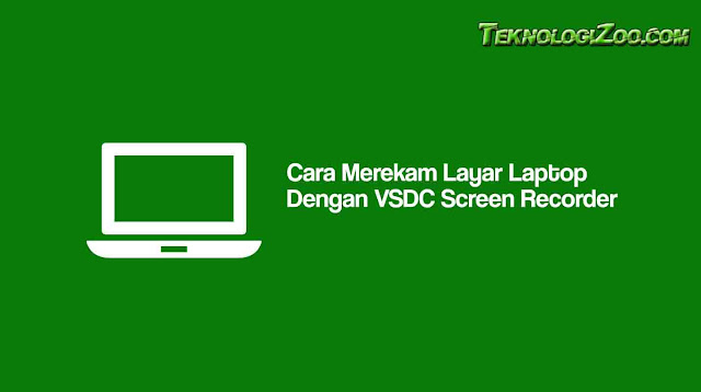 cara rekam layar komputer dengan VSDC Screen Recorder