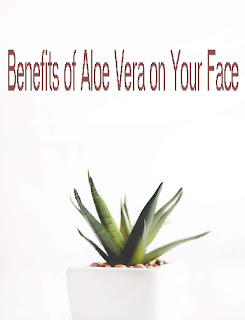 Benefits of Aloe Vera on Your Face