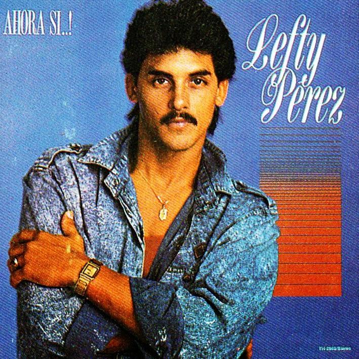 AHORA SI - LEFTY PEREZ (1985)