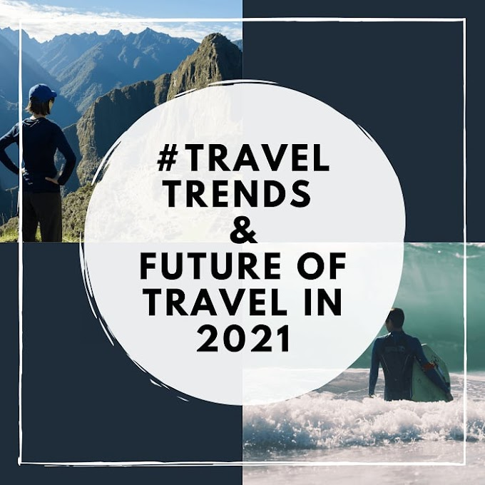 The Top 10 Travel Trends for 2021 and Future of Travel in 2021