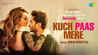 Kuch Paas Mere Lyrics In English - Jubin Nautiyal   Kya Meri Sonam Gupta Bewafa Hai