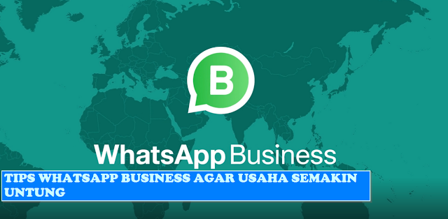 14 Tips Whatsapp Business Gratis Agar Usaha Makin Untung