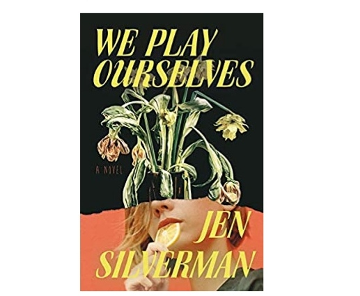 We Play Ourselves Book 2021 Pdf Download   We Play Ourselves Book by Jen Silverman