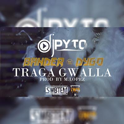 Dj Pyto - Traga Gwalla (feat. 10 Mandamentos, Bander & Dygo Boy) [Prod. M Lopez]