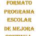 FORMATO PROGRAMA ESCOLAR DE MEJORA CONTINUA.
