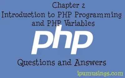 Chapter 2: Introduction to PHP Programming and PHP Variables (Questions and Answers)(#ipumusings)(#PHPTutorials)