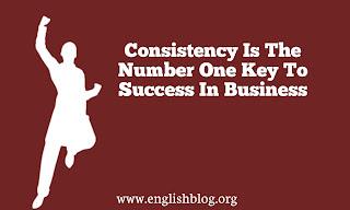 Consistency Is The Number One Key To Success In Business