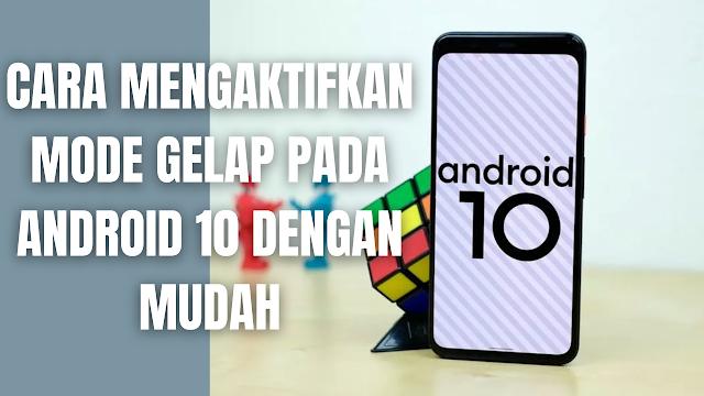 """Cara Mengaktifkan Mode Gelap Pada Android 10 Dengan Mudah Di dalam mengaktifkan mode gelap pada perangkat Android 10. Ada tiga cara untuk mengaktifkan tema Gelap di Android 10 :  Gunakan setelan sistem (Pengaturan > Tampilan > Tema) untuk mengaktifkan tema Gelap. Gunakan ubin Pengaturan Cepat untuk beralih tema dari baki notifikasi (setelah diaktifkan). Pada perangkat Pixel, memilih mode Penghemat Baterai memungkinkan tema Gelap secara bersamaan. OEM lain mungkin mendukung atau mungkin tidak mendukung perilaku ini.    Nah itu dia bagaimana cara untuk mengaktifkan mode gelap pada Android 10 dengan mudah. Melalui bahasan di atas bisa diketahui mengenai cara mengaktifkan mode gelap pada Android 10. Mungkin hanya itu yang bisa disampaikan di dalam artikel ini, mohon maaf bila terjadi kesalahan di dalam penulisan, dan terimakasih telah membaca artikel ini.""""God Bless and Protect Us"""""""