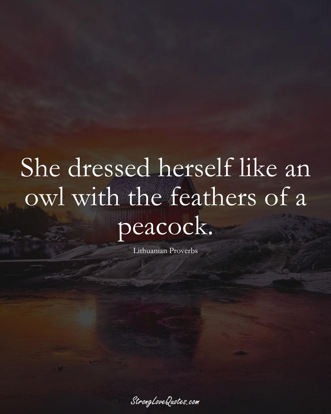 She dressed herself like an owl with the feathers of a peacock. (Lithuanian Sayings);  #AsianSayings