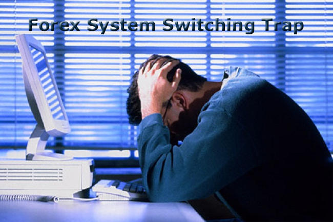 Forex system switching trap