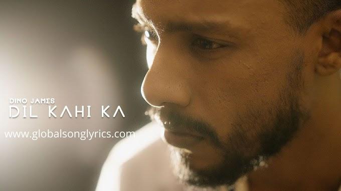 Song Lyrics: Dil Kahi Ka – Dino James | Latest Hindi Song 2020 |