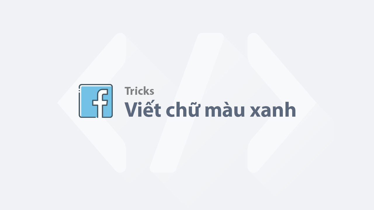 Hướng dẫn viết chữ màu xanh trên Facebook
