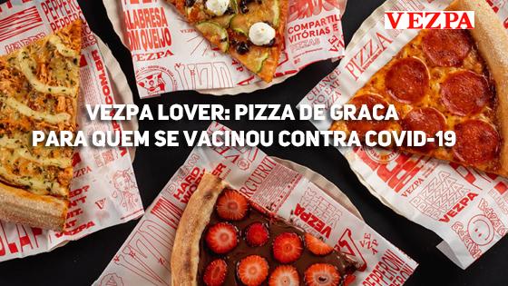 Vezpa Lover: Pizza de Graça Para Quem se Vacinou Contra Covid-19