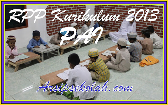 Contoh RPP Kurikulum 2013 Mata Pelajaran Pendidikan Agama Islam(PAI) Revisi 2017/2018