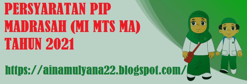 Persyaratan Untuk Mendapatkan Bantuan PIP Madrasah (MI MTS MA) Tahun 2021