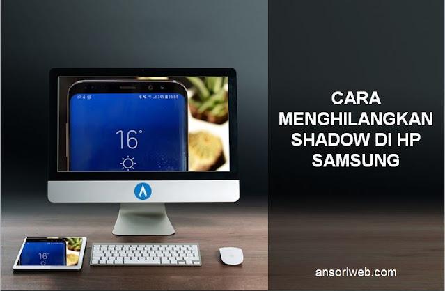 Cara Menghilangkan Shadow di Hp Samsung dengan Mudah