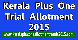 hscap Kerala Plus One trial allotment result/rank list published on June 8, 2015