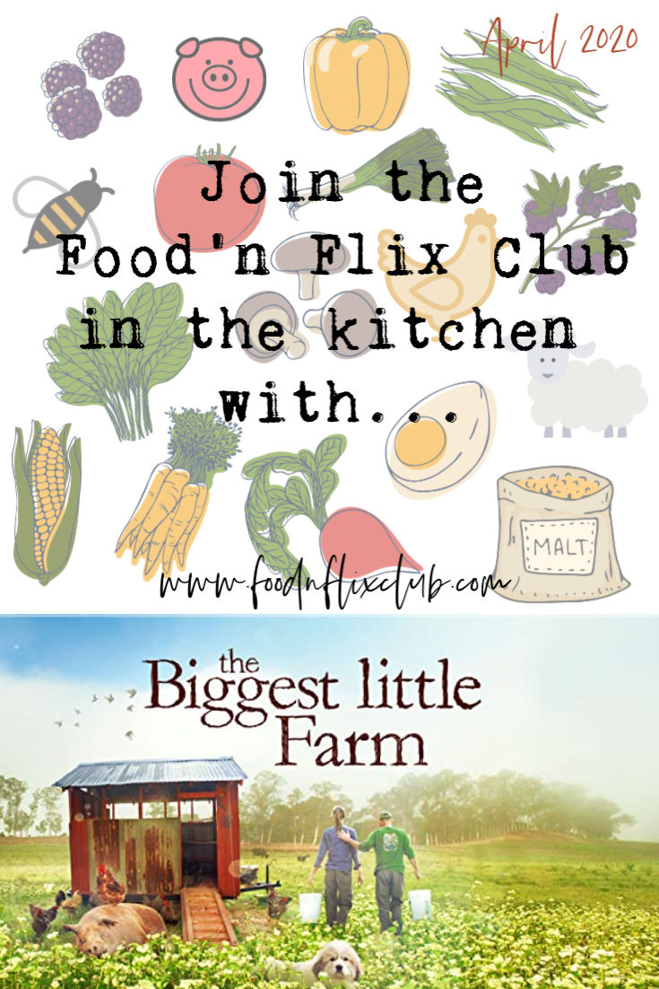 Creating recipes inspired by The Biggest Little Farm #FoodnFlix April 2020