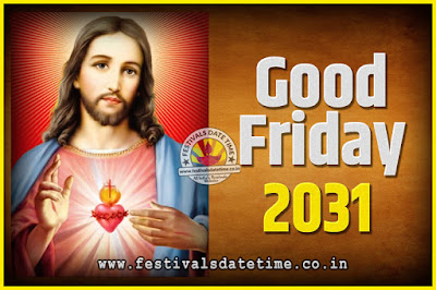 2031 Good Friday Festival Date and Time, 2031 Good Friday Calendar