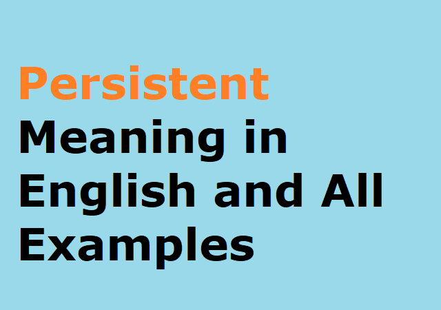Persistent Meaning in English and All Examples