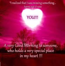 Good Morning Love Quotes: a good morning to someone, who holds a very special place in my heart!