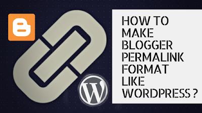 How to Make Blogger Permalink format Like WordPress ??
