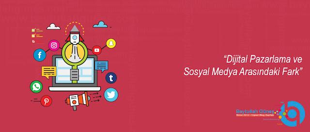 Dijital Pazarlama ve Sosyal Medya Arasındaki Fark