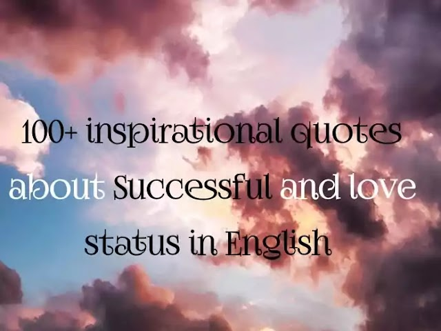 100+ inspirational quotes about Successful and love status in English