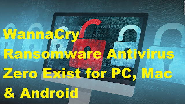 WannaCry Ransomware Antivirus Zero Exist for PC, Mac & Android