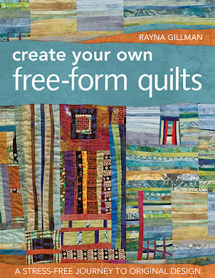 Rayna Gillman's book Create Your Own Free-Form Quilts: A Stress-Free Journey to Original Design