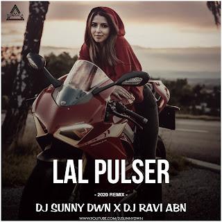 LAL PULSER - 2020 REMIX - DJ SUNNY DWN X DJ RAVI ABN