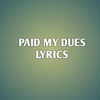 PAID MY DUES LYRICS