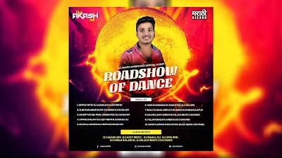 DJ Akash Am Birthday Special Album 2020 ( Roadshow Of Dance)