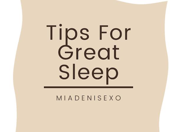 6 TIPS FOR  GREAT SLEEP