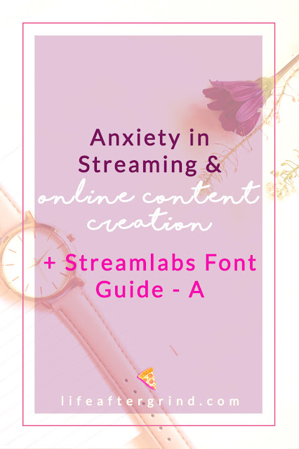 Anxiety in Streaming and Online Content Creation + Streamlabs Font Guide - Letter A | lifeaftergrind.com