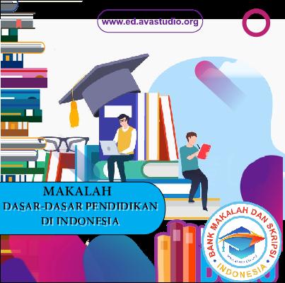 Makalah : Dasar-dasar Pendidikan di Indonesia