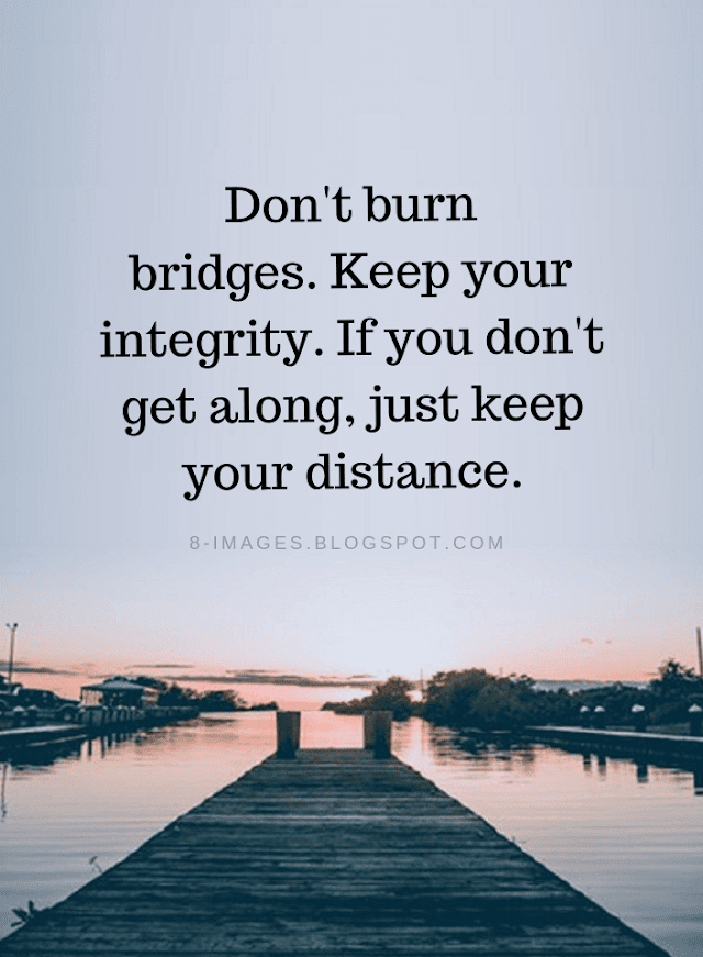 Don't Burn Bridges Keep your Integrity - Quotes Top 10 Updated