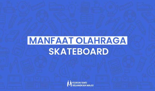 Manfaat-manfaat Olahraga Skateboard yang Perlu Diketahui