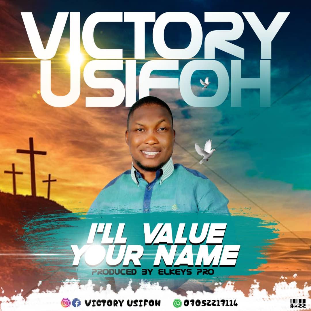 Victory Usifoh - I Will Value Your Name Lyrics & Mp3