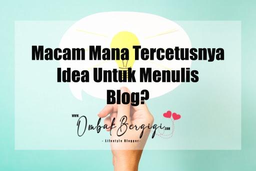 Macam Mana Tercetusnya Idea Untuk Menulis Blog
