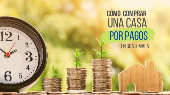 Casas por pagos en Guatemala