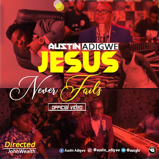 [Gospel Music+Video] Austin Adigwe – Jesus Never Fails || @ausglo