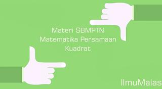 Materi SBMPTN Matematika Persamaan Kuadrat