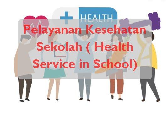 Pelayanan Kesehatan Sekolah ( Health Service in School)