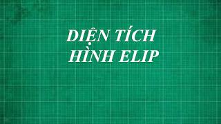 công thức cách tính diện tích hình elip | toán nâng cao lớp 10 thằng thầy lợi