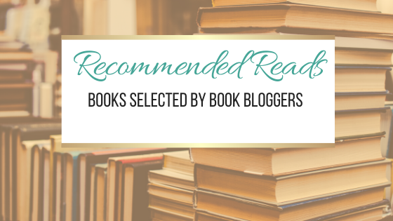 Recommended Reads: Books Selected by Book Bloggers. Featuring @robdog60 @EntertaininglyN  @LiteraryElf @Chrikaru
