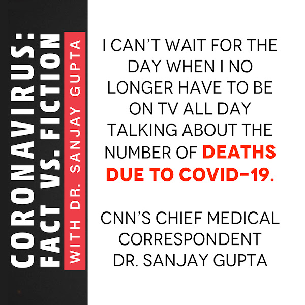 I can't wait for the day when I no longer have to be on TV all day talking about the number of deaths due to Covid-19. — CNN's Chief Medical Correspondent Dr. Sanjay Gupta