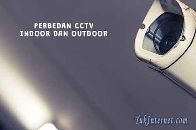 Perbedaan Kamera CCTV Indoor dan Outdoor